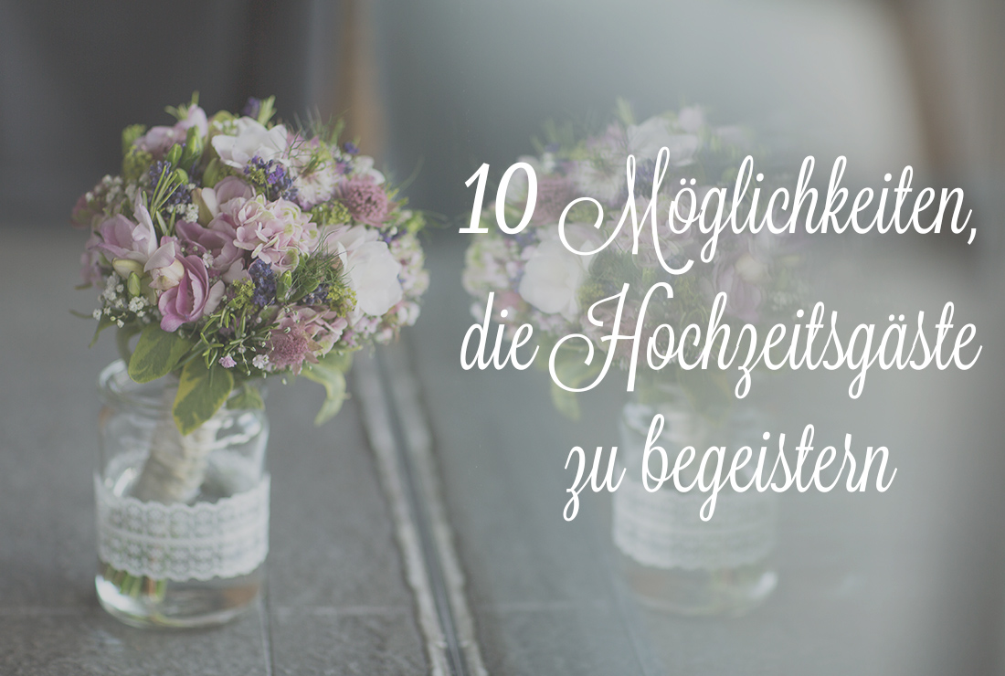 10 Möglichkeiten, die Hochzeitsgäste zu begeistern